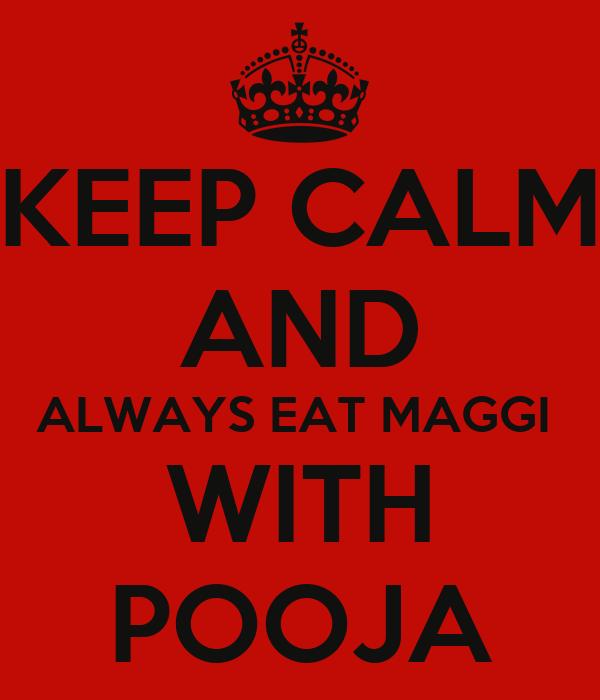 KEEP CALM AND ALWAYS EAT MAGGI  WITH POOJA
