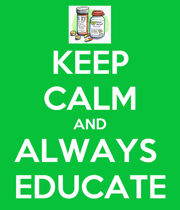 KEEP CALM AND ALWAYS  EDUCATE