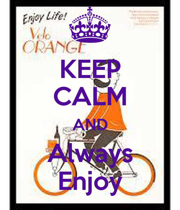KEEP CALM AND Always Enjoy