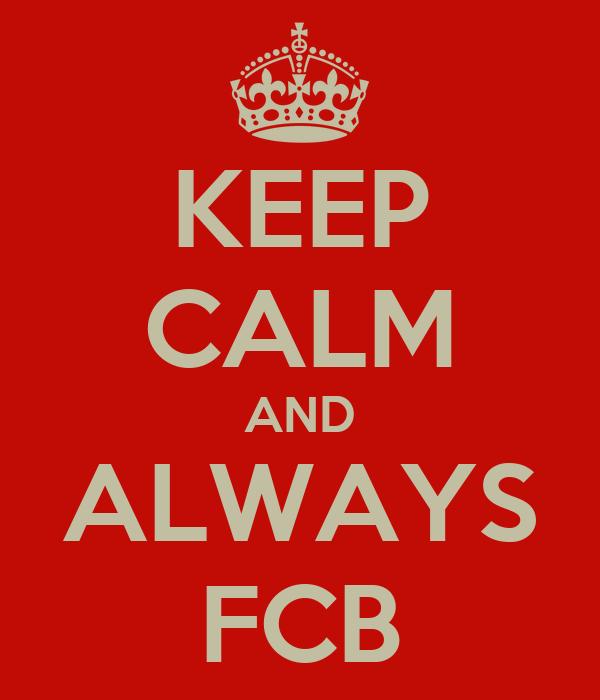 KEEP CALM AND ALWAYS FCB