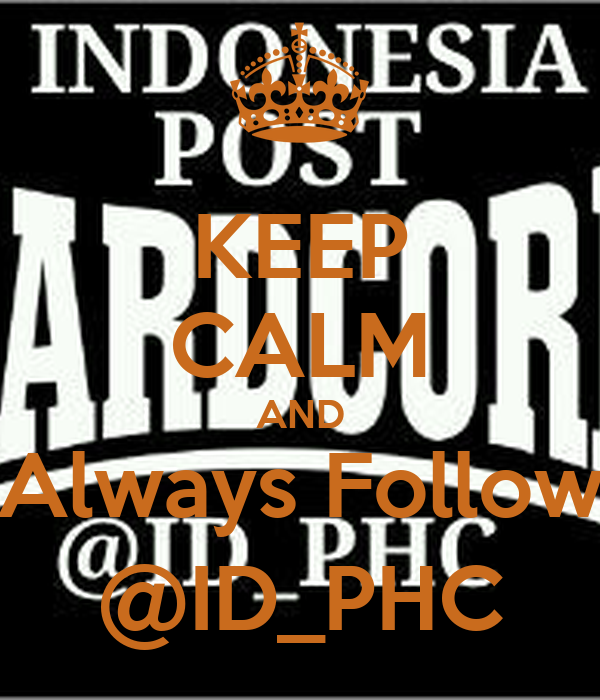 KEEP CALM AND Always Follow @ID_PHC