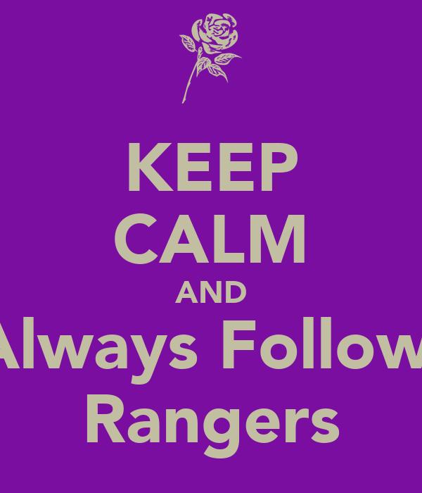 KEEP CALM AND Always Follow  Rangers