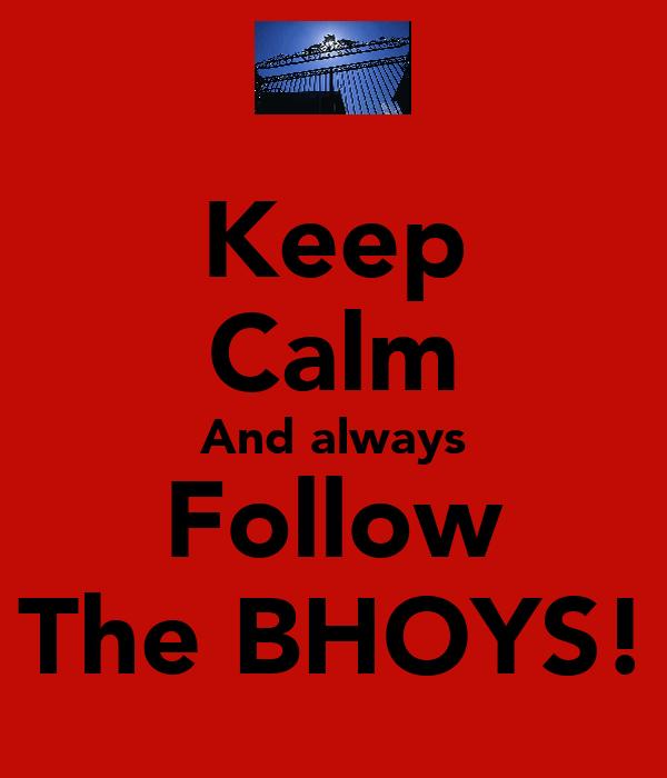 Keep Calm And always Follow The BHOYS!