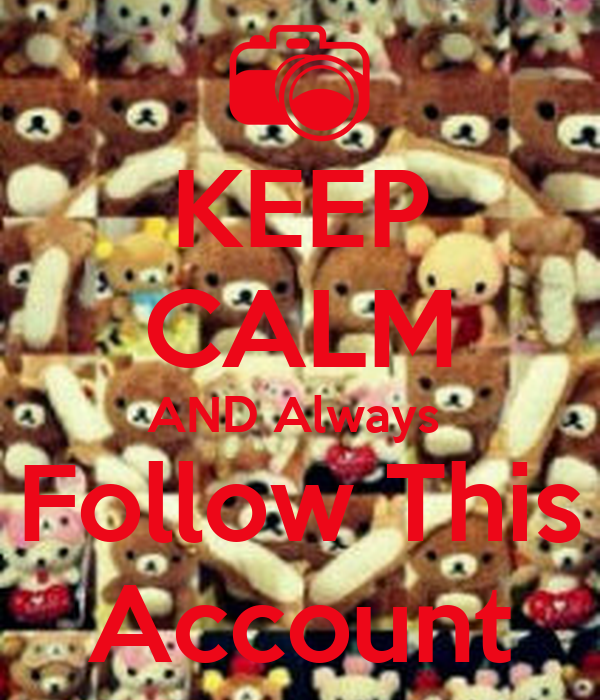 KEEP CALM AND Always  Follow This Account