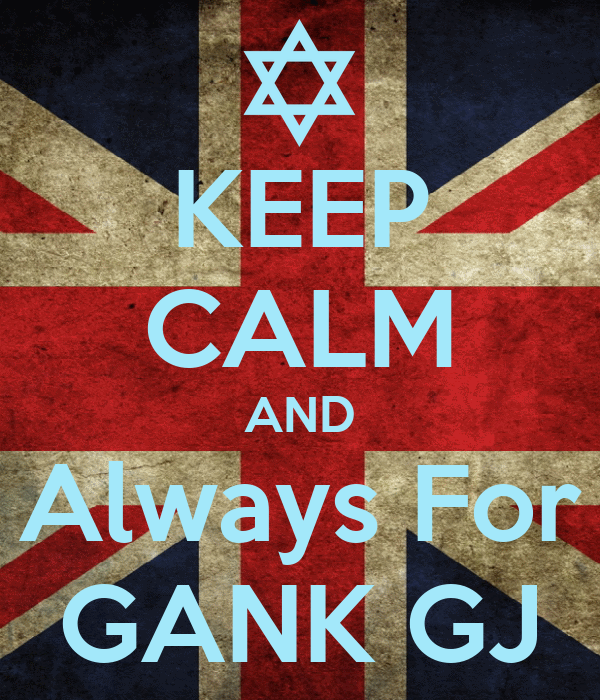 KEEP CALM AND Always For GANK GJ