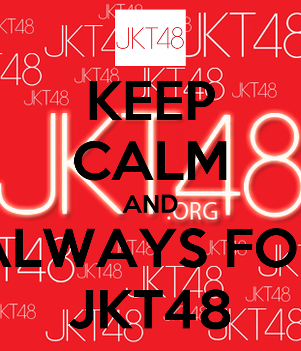KEEP CALM AND ALWAYS FOR JKT48