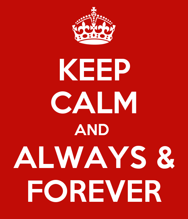 KEEP CALM AND  ALWAYS & FOREVER