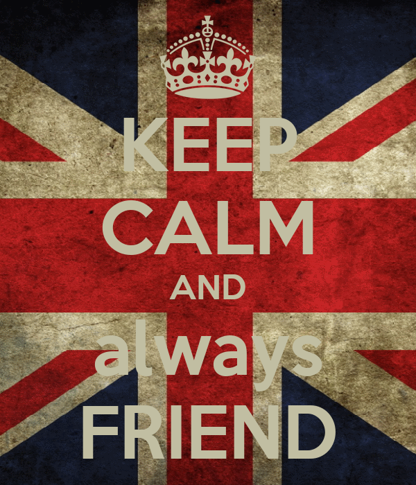 KEEP CALM AND always FRIEND