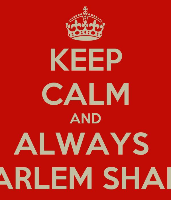 KEEP CALM AND ALWAYS  HARLEM SHAKE