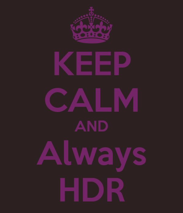 KEEP CALM AND Always HDR