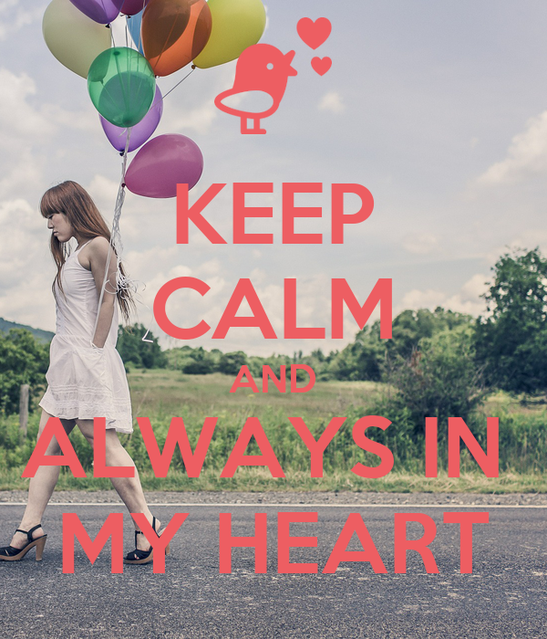 KEEP CALM AND ALWAYS IN  MY HEART