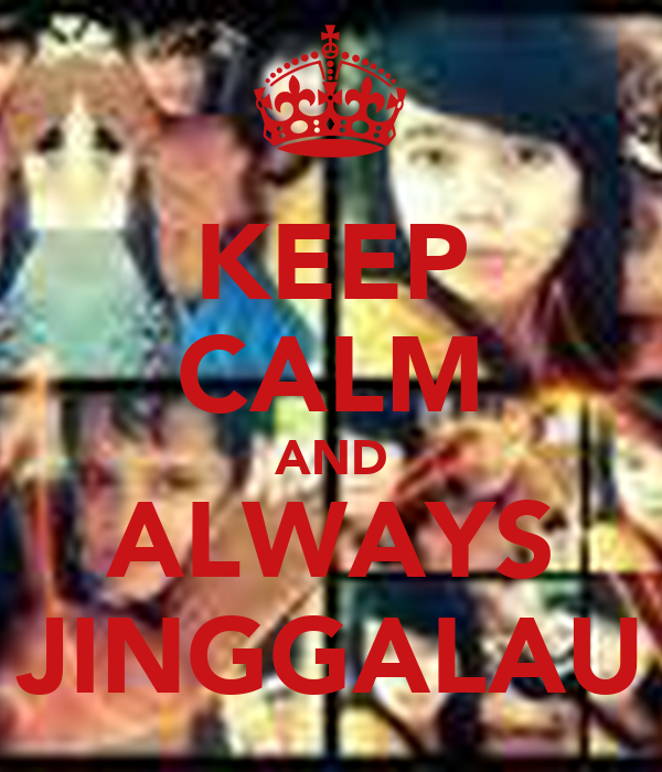 KEEP CALM AND ALWAYS JINGGALAU