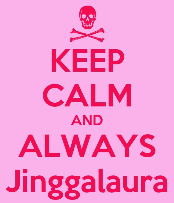 KEEP CALM AND ALWAYS Jinggalaura