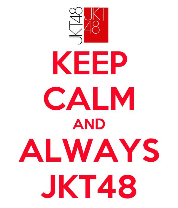 KEEP CALM AND ALWAYS JKT48