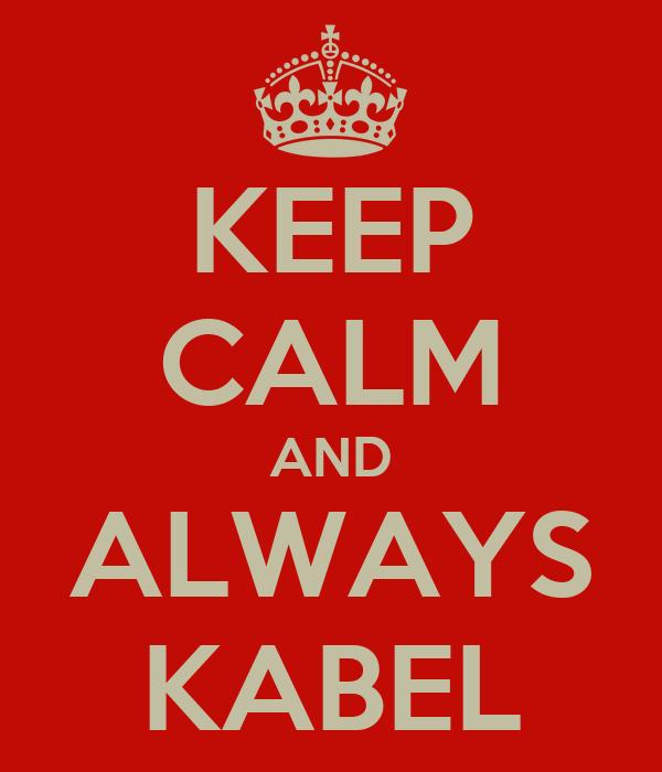 KEEP CALM AND ALWAYS KABEL