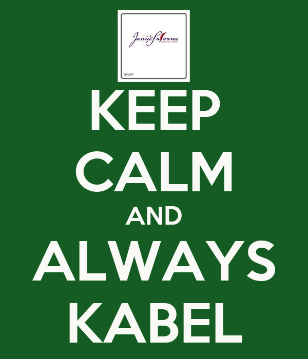 KEEP CALM AND ALWAYS KABEL