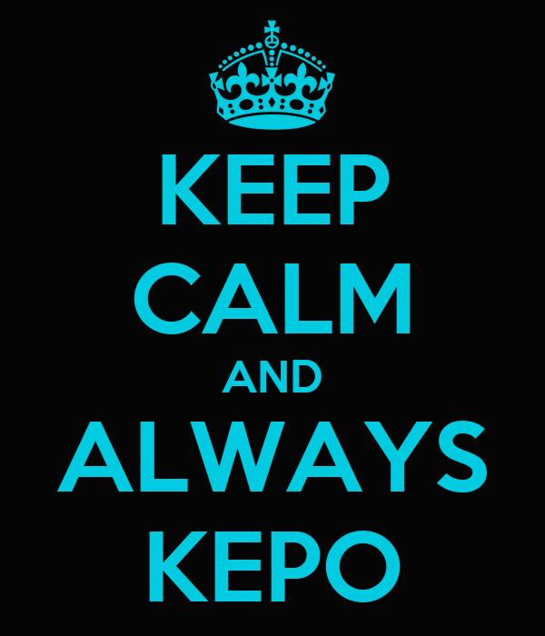 KEEP CALM AND ALWAYS KEPO