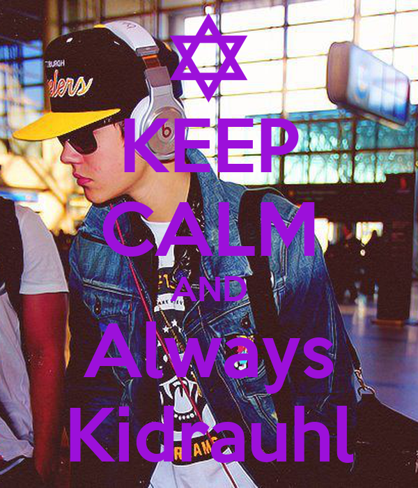 KEEP CALM AND Always Kidrauhl