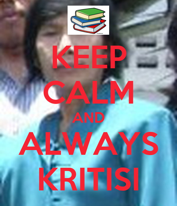KEEP CALM AND ALWAYS KRITISI