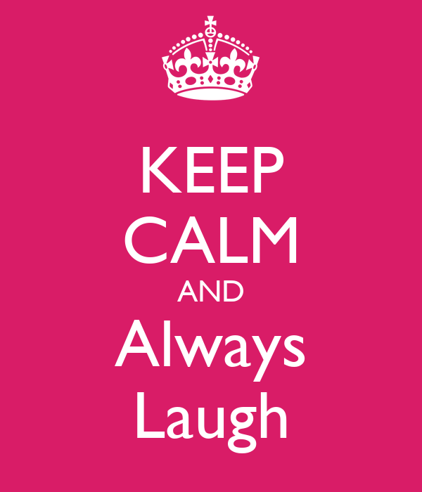 KEEP CALM AND Always Laugh
