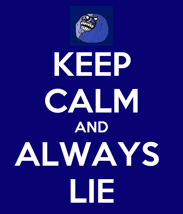 KEEP CALM AND ALWAYS  LIE