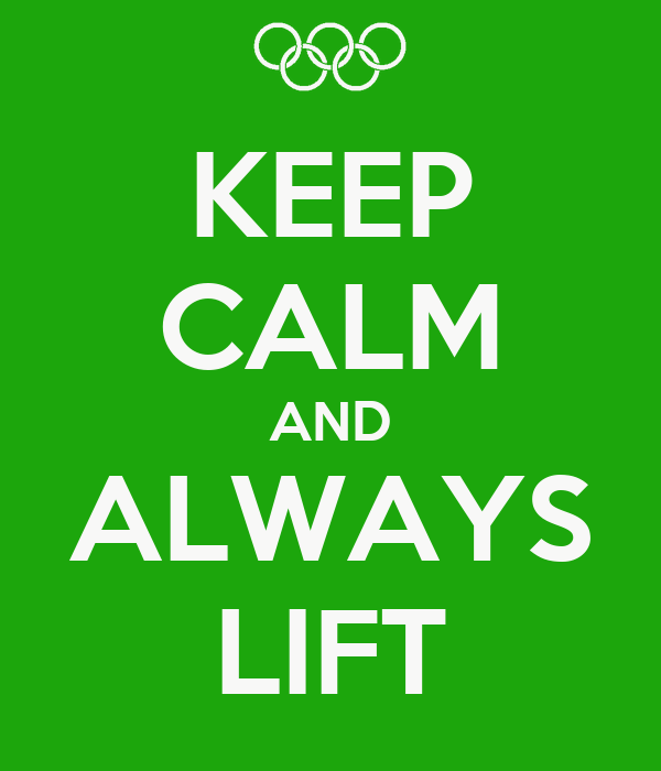 KEEP CALM AND ALWAYS LIFT