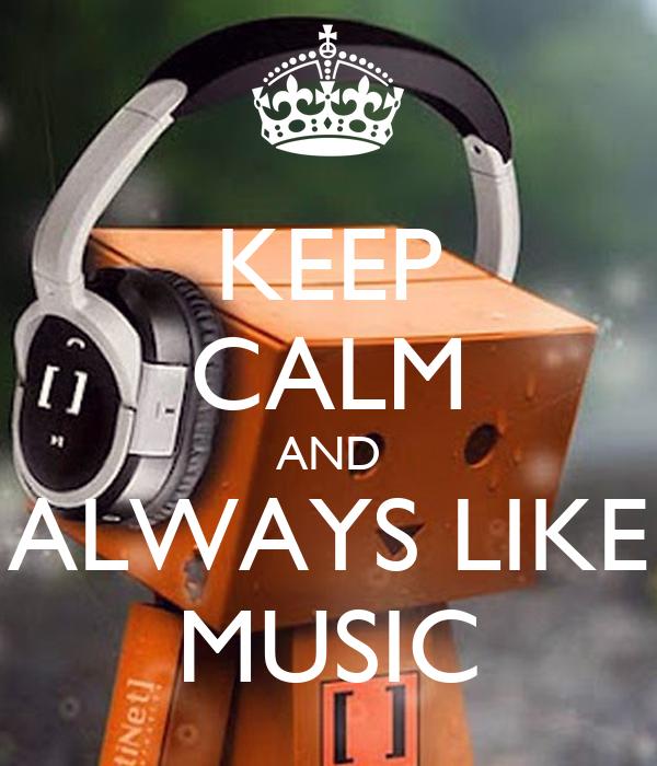 KEEP CALM AND ALWAYS LIKE MUSIC
