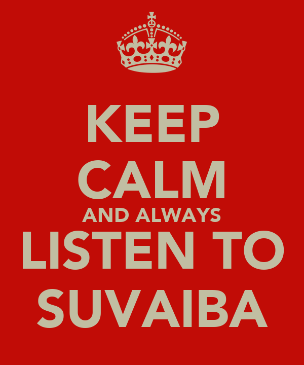 KEEP CALM AND ALWAYS LISTEN TO SUVAIBA