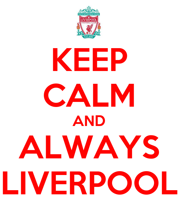 KEEP CALM AND ALWAYS LIVERPOOL