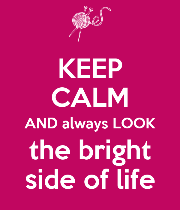 KEEP CALM AND always LOOK the bright side of life