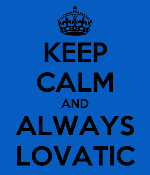 KEEP CALM AND ALWAYS LOVATIC