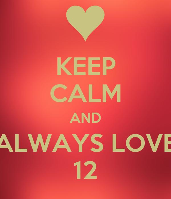 KEEP CALM AND ALWAYS LOVE 12