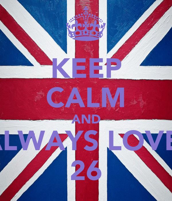KEEP CALM AND ALWAYS LOVE  26