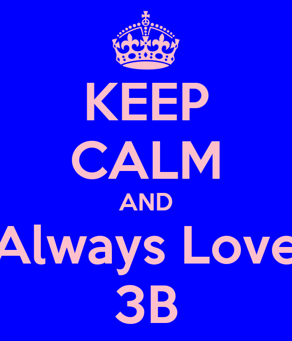 KEEP CALM AND Always Love 3B