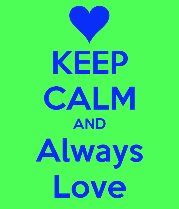 KEEP CALM AND Always Love