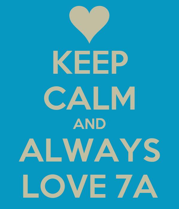 KEEP CALM AND ALWAYS LOVE 7A