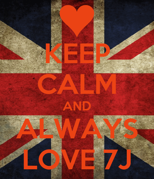 KEEP CALM AND ALWAYS LOVE 7J