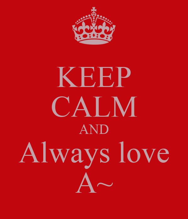 KEEP CALM AND Always love A~