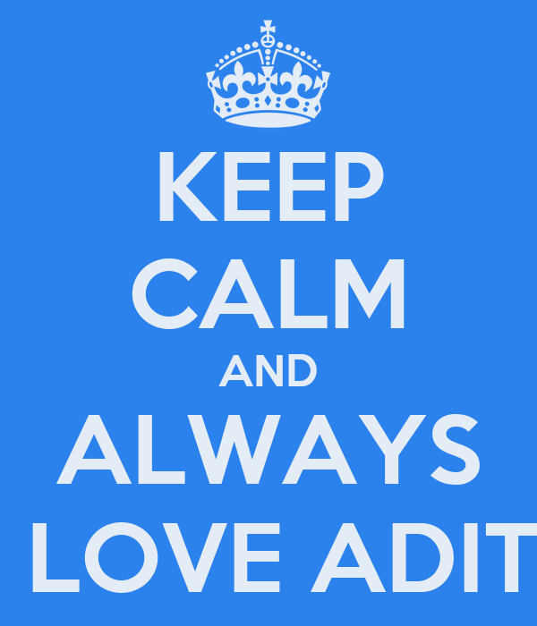 KEEP CALM AND ALWAYS  LOVE ADIT