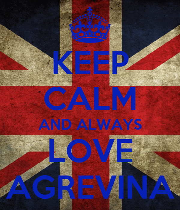 KEEP CALM AND ALWAYS LOVE AGREVINA