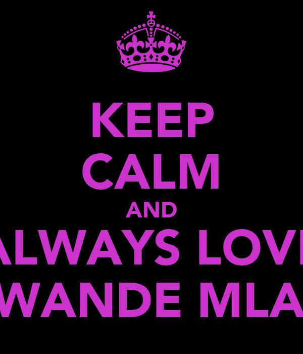 KEEP CALM AND ALWAYS LOVE ALWANDE MLABA