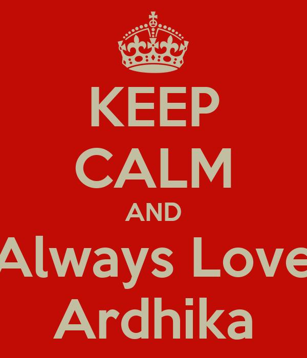KEEP CALM AND Always Love Ardhika