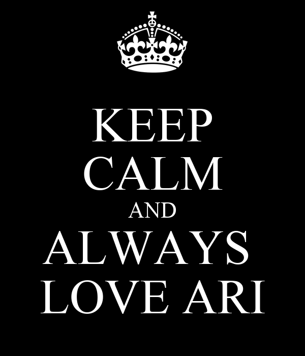 KEEP CALM AND ALWAYS  LOVE ARI