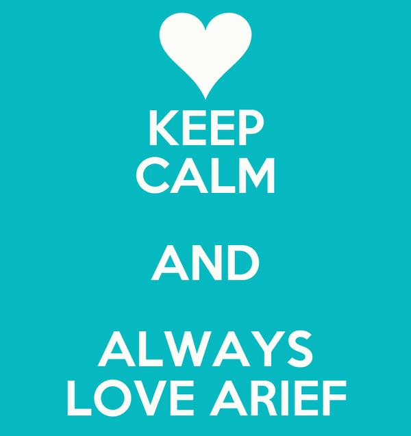 KEEP CALM AND ALWAYS LOVE ARIEF