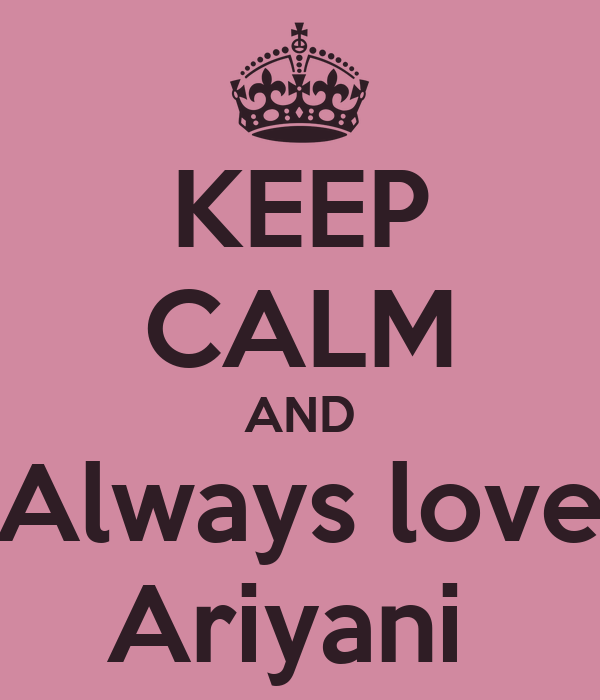 KEEP CALM AND Always love Ariyani