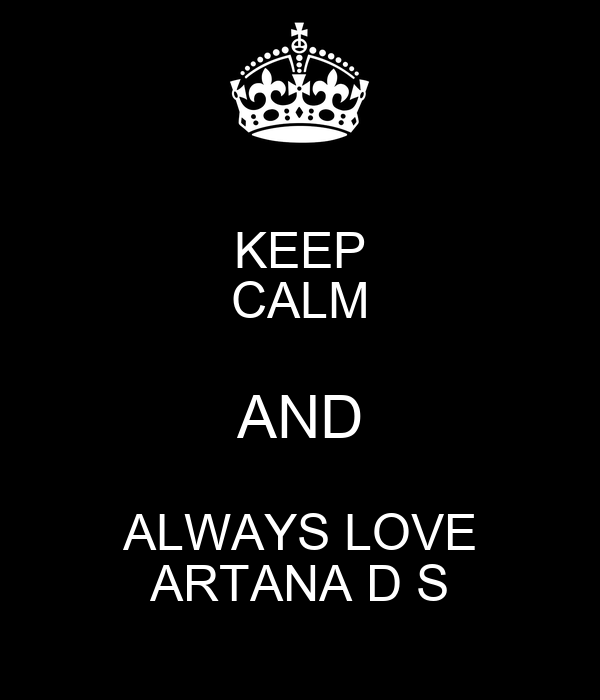 KEEP CALM AND ALWAYS LOVE ARTANA D S