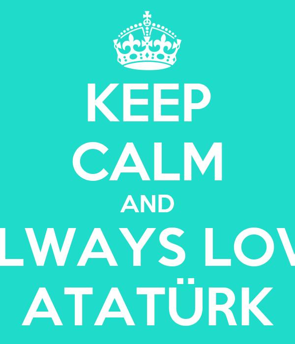 KEEP CALM AND ALWAYS LOVE ATATÜRK