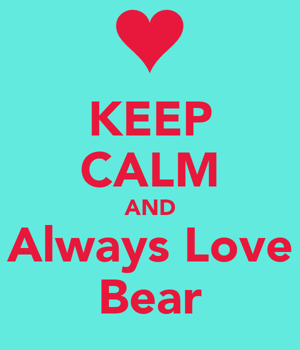 KEEP CALM AND Always Love Bear