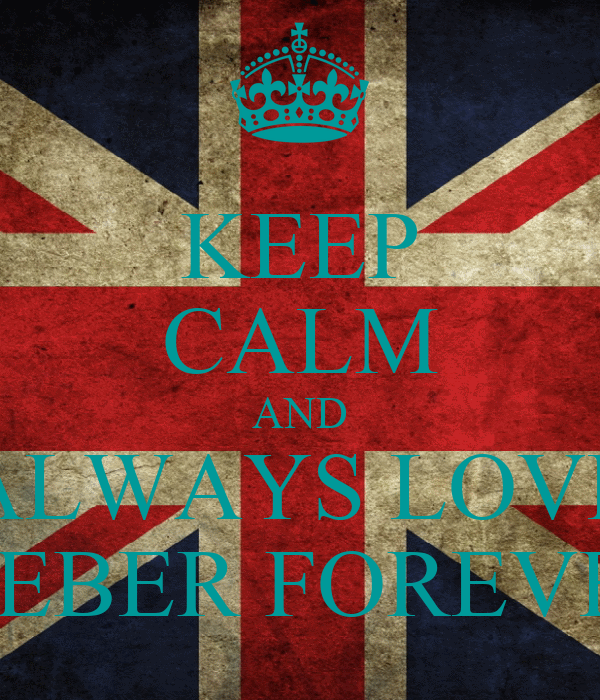 KEEP CALM AND ALWAYS LOVE BIEBER FOREVER