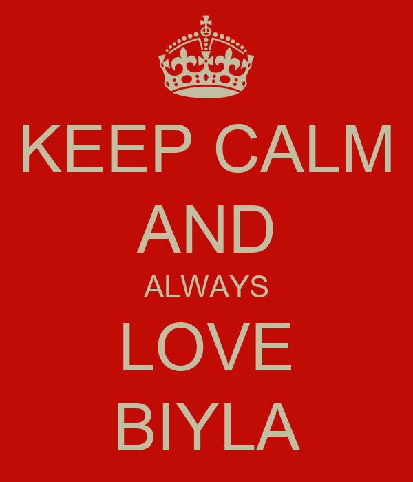 KEEP CALM AND ALWAYS LOVE BIYLA